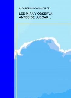 LEE MIRA Y OBSERVA ANTES DE JUZGAR...