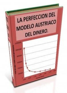La Perfección del Modelo Austriaco del Dinero