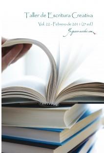 "Taller de Escritura Creativa Vol. 22 – Febrero 2011. 2ª Edic.""YoQuieroEscribir.com"""