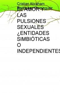 EL AMOR Y LAS PULSIONES SEXUALES ¿ENTIDADES SIMBIÓTICAS O INDEPENDIENTES?