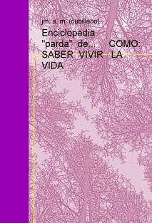 """Enciclopedia   """"parda""""  de...     COMO: SABER  VIVIR   LA  VIDA"""