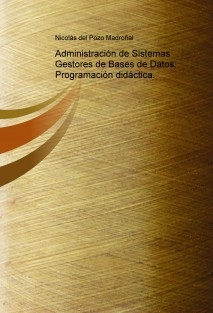 Administración de Sistemas Gestores de Bases de Datos: Programación didáctica.