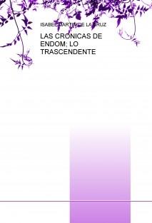 LAS CRONICAS DE ENDOM; LO TRASCENDENTE