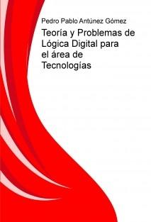 Teoría y Problemas de Lógica Digital para el área de Tecnologías