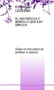 EL ADN REPLICA Y MIREN LO QUE ESO IMPLICA (CLASE ENTRE PLATOS SIN PROFESOR NI PIZARRA)