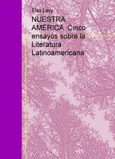 NUESTRA AMÉRICA Cinco ensayos sobre la Literatura Latinoamericana