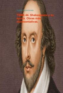 TEMA 44. Shakespeare y su época. Obras más representativas.