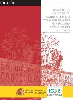 FUNDAMENTOS JURÍDICOS DEL CONTROL EJERCIDO POR LA INTERVENCIÓN GENERAL DE LA ADMINISTRACIÓN DEL ESTADO