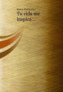 Tu vida me inspira...