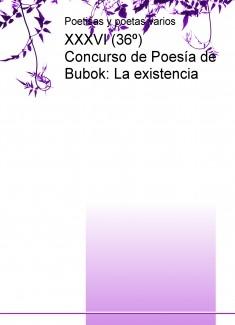 XXXVI (36º) Concurso de Poesía de Bubok: La existencia