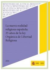 Libro LA NUEVA REALIDAD RELIGIOSA ESPAÑOLA: 25 AÑOS DE LA LEY ORGÁNICA DE LIBERTAD RELIGIOSA, autor Ministerio de Justicia