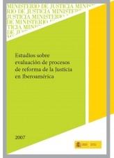 Libro ESTUDIOS SOBRE EVALUACIÓN DE PROCESOS DE REFORMA DE JUSTICIA EN IBEROAMÉRICA, autor Ministerio de Justicia