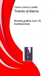 Tirando al blanco (Novela gráfica: con 16 ilustraciones)