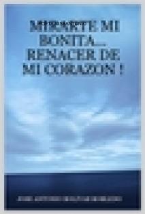 MIRARTE MI BONITA...RENACER DE MI CORAZON !