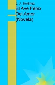 El Ave Fénix Del Amor (Novela)
