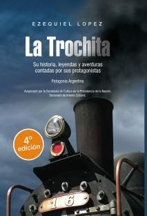 La Trochita. Su historia, leyendas y aventuras contadas por sus protagonistas