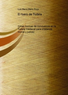 El fuero de Tudela (Unas normas de convivencia en la Tudela medieval para cristianos, moros y judíos)