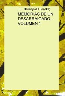 MEMORIAS DE UN DESARRAIGADO - VOLUMEN 1