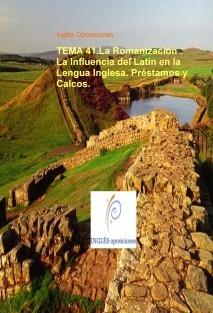 TEMA 41.La Romanización . La Influencia del Latín en la Lengua Inglesa. Préstamos y Calcos.