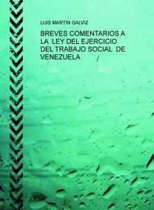 BREVES COMENTARIOS A LA  LEY DEL EJERCICIO DEL TRABAJO SOCIAL  DE VENEZUELA