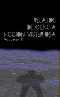 Relatos de Ciencia Ficción Misteriosa vol III