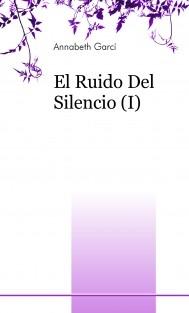 El Ruido Del Silencio (I)