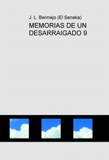 MEMORIAS DE UN DESARRAIGADO 9