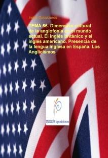 TEMA 66. Dimensión cultural de la anglofonia en el mundo actual. El inglés británico y el inglés americano. Presencia de la lengua inglesa en España. Los Anglicismos