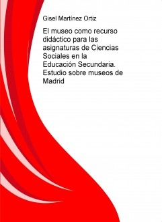 El museo como recurso didáctico para las asignaturas de Ciencias Sociales en la Educación Secundaria. Estudio sobre museos de Madrid