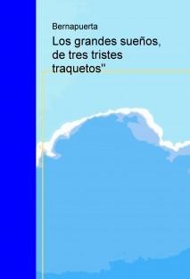 Los grandes sueños, de tres tristes traquetos''