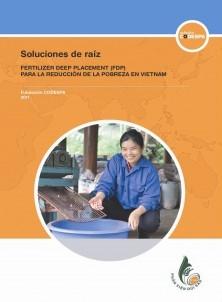 Soluciones de raíz. Fertilizer Deep Placement (FDP) para la reducción de la pobreza en Vietnam´, CODESPA 2011