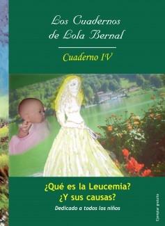 Los cuadernos de Lola Bernal Cuaderno IV ¿Que es la Leucemia? ¿y sus causas?