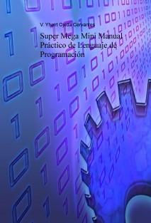 Super Mega Mini Manual Practico de Lenguaje de Programacion