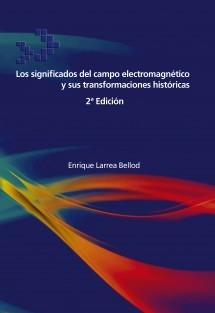 Los significados del campo electromagnético y sus transformaciones históricas 2ª Edición
