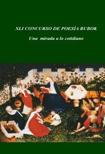 XLI CONCURSO DE POESÍA BUBOK: UNA MIRADA A LO COTIDIANO