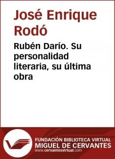 Rubén Darío. Su personalidad literaria, su última obra