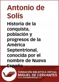 Historia de la conquista, poblaci�n y progresos de la Am�rica Septentrional, conocida por el nombre de Nueva Espa�a