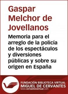 Memoria para el arreglo de la policía de los espectáculos y diversiones públicas y sobre su origen en España