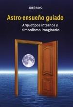 """Libro ASTRO-ENSUEÑO GUIADO """"Arquetipos internos y simbolismo imaginario"""", autor José Royo Sanvicente"""