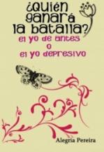 Libro ¿Quién ganará la batalla? El yo de antes o el yo depresivo, autor Alegria Pereira Fuentes