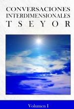 Conversaciones Interdimensionales TSEYOR, Volumen I