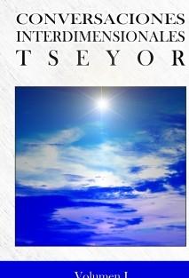 Conversaciones Interdimensionales TSEYOR, Volumen I