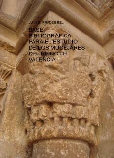 BASE BIBLIOGRÁFICA PARA EL ESTUDIO DE LOS MUDÉJARES DEL REINO DE VALENCIA