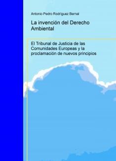 La invención del Derecho Ambiental: el Tribunal de Justicia de las Comunidades Europeas y la proclamación de nuevos principios