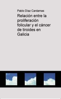 Relación entre la proliferación folicular y el cáncer de tiroides en Galicia