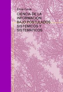 CIENCIA DE LA INFORMACION BAJO POSTULADOS SISTEMICOS Y SISTEMATICOS