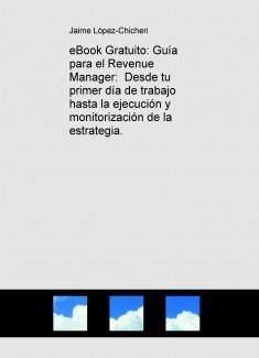 eBook Gratuito: Guía para el Revenue Manager: Desde tu primer día de trabajo hasta la ejecución y monitorización de la estrategia.