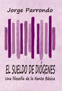 El Sueldo de Diógenes (Una filosofía de la Renta Básica)