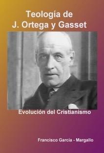 Teología de J.Ortega y Gasset. Evolución del Cristianismo