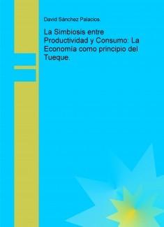 La Simbiosis entre Productividad y Consumo: La Economía como principio del Tueque.